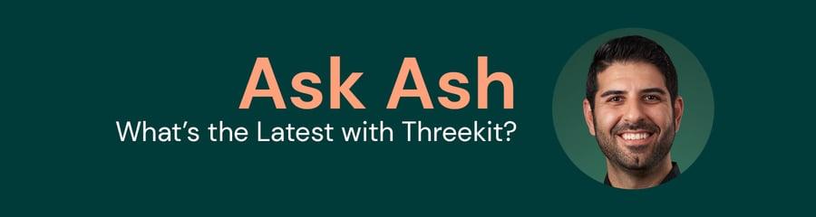 Ask Ash - Threekit product updates