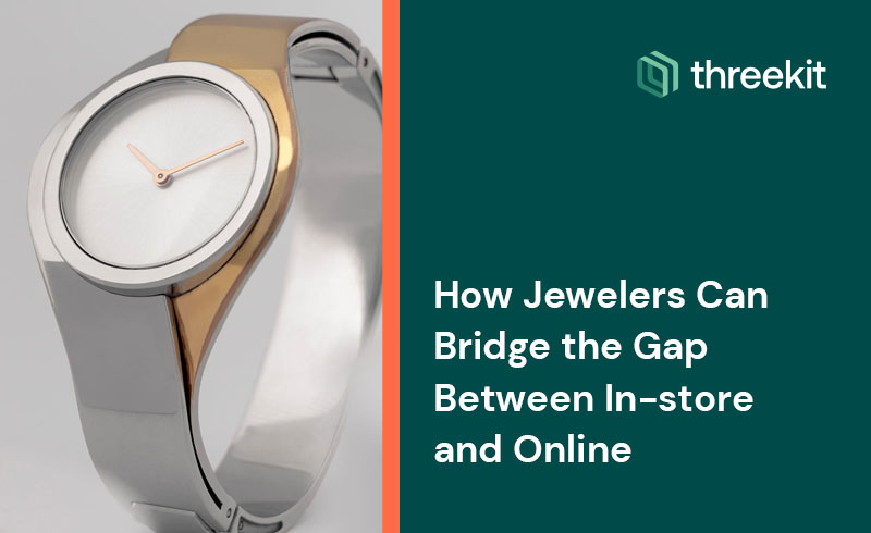 How Jewelers Can Bridge the Gap Between In-store and Online