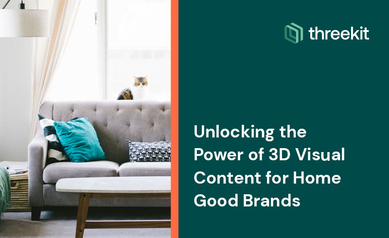 Unlocking the Power of 3D Visual Content for Home Good Brands